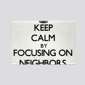 Keep Calm by focusing on Neighbors Magnets