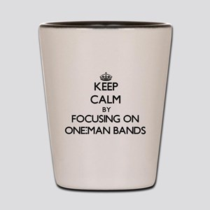 Keep Calm by focusing on One-Man Bands Shot Glass