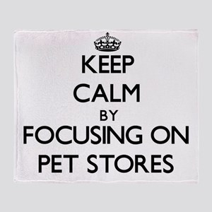 Keep Calm by focusing on Pet Stores Throw Blanket