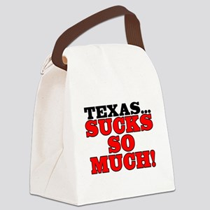 Texas sucks so much! - Canvas Lunch Bag