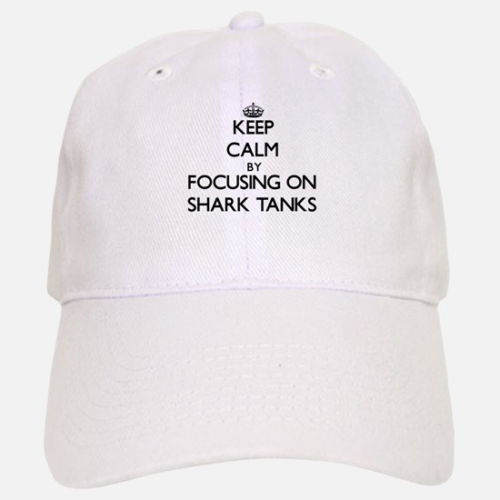 Keep Calm by focusing on Shark Tanks Baseball Baseball Cap