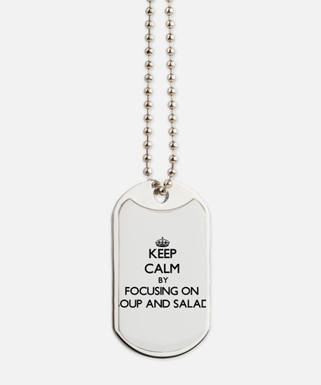Keep Calm by focusing on Soup And Salad Dog Tags
