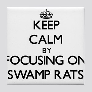 Keep Calm by focusing on Swamp Rats Tile Coaster