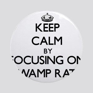 Keep Calm by focusing on Swamp Ra Ornament (Round)