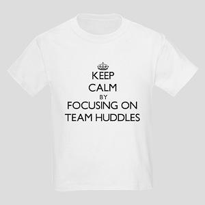 Keep Calm by focusing on Team Huddles T-Shirt