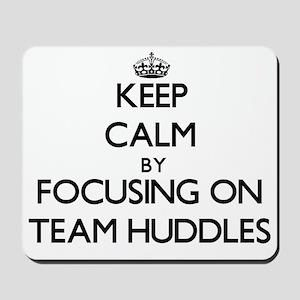 Keep Calm by focusing on Team Huddles Mousepad