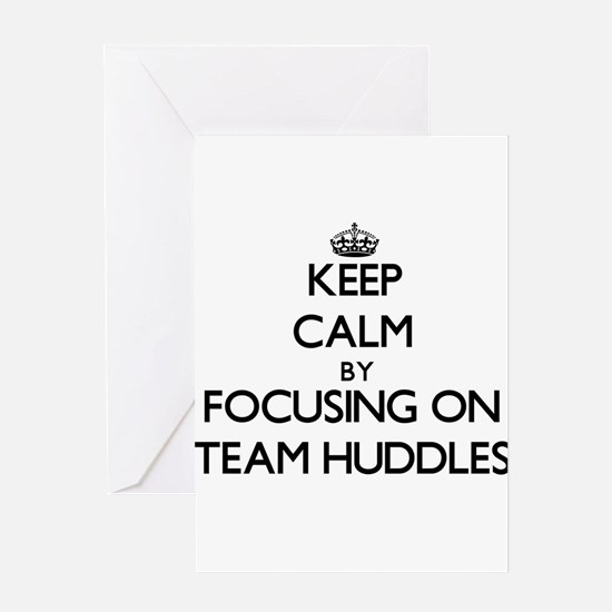 Keep Calm by focusing on Team Huddl Greeting Cards
