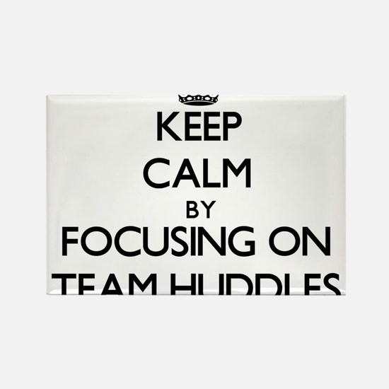 Keep Calm by focusing on Team Huddles Magnets