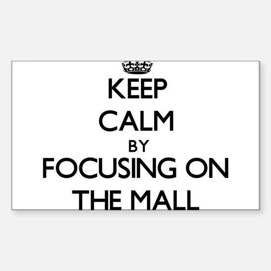Keep Calm by focusing on The Mall Decal