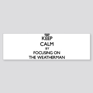 Keep Calm by focusing on The Weathe Bumper Sticker