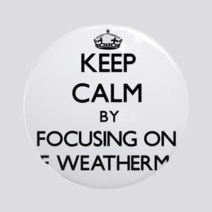 Keep Calm by focusing on The Weat Ornament (Round)
