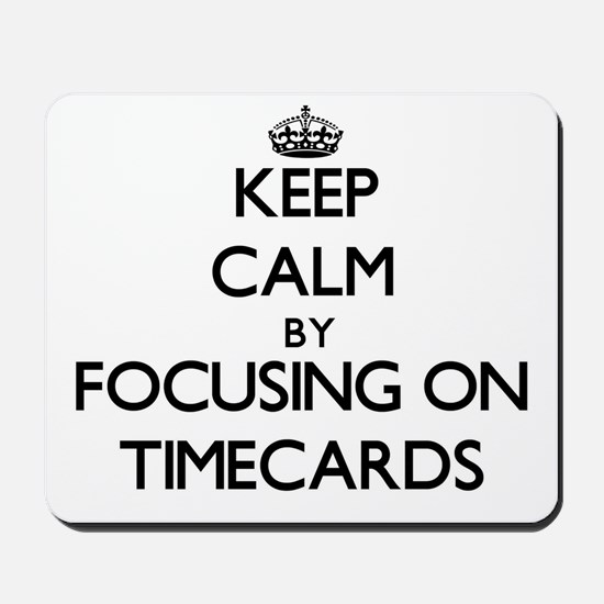 Keep Calm by focusing on Timecards Mousepad