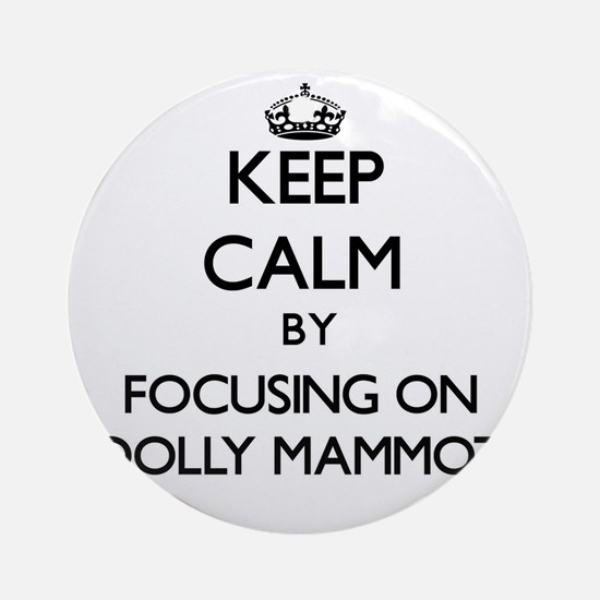 Keep Calm by focusing on Woolly M Ornament (Round)