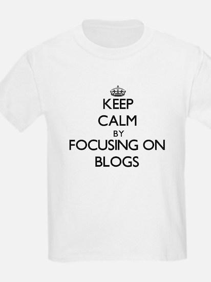 Keep Calm by focusing on Blogs T-Shirt