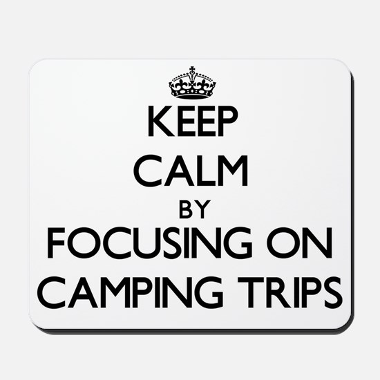 Keep Calm by focusing on Camping Trips Mousepad