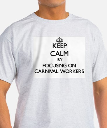 Keep Calm by focusing on Carnival Workers T-Shirt