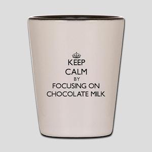 Keep Calm by focusing on Chocolate Milk Shot Glass