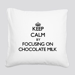 Keep Calm by focusing on Choc Square Canvas Pillow