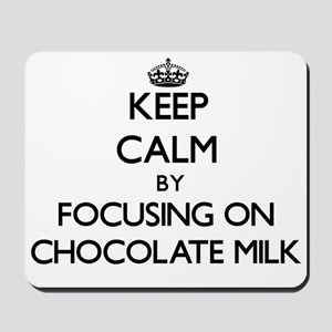 Keep Calm by focusing on Chocolate Milk Mousepad