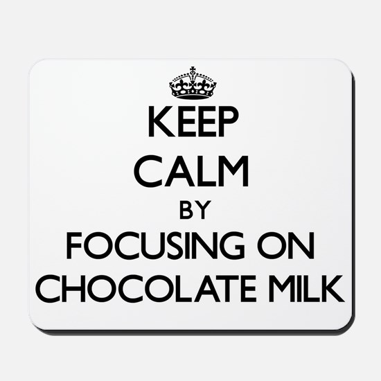 Keep Calm by focusing on Chocolate Milk Mousepad