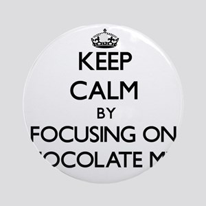 Keep Calm by focusing on Chocolat Ornament (Round)