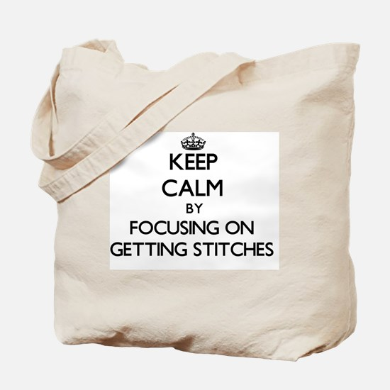 Keep Calm by focusing on Getting Stitches Tote Bag