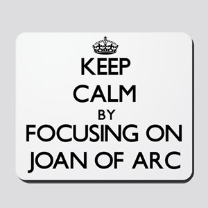 Keep Calm by focusing on Joan Of Arc Mousepad