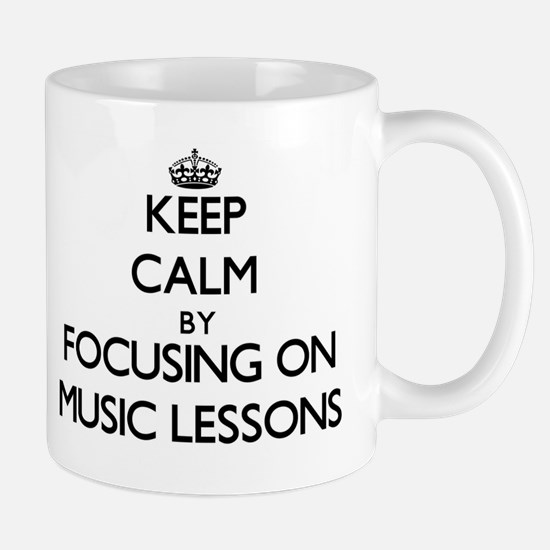 Keep Calm by focusing on Music Lessons Mugs