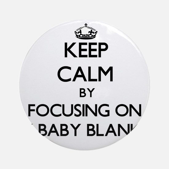 Keep Calm by focusing on My Baby Ornament (Round)