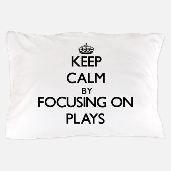 Keep Calm by focusing on Plays Pillow Case