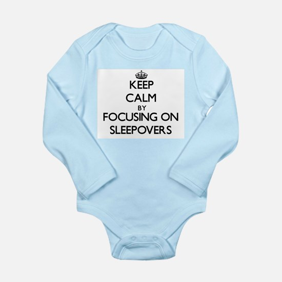 Keep Calm by focusing on Sleepovers Body Suit