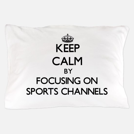 Keep Calm by focusing on Sports Channe Pillow Case
