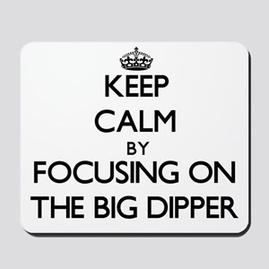 Keep Calm by focusing on The Big Dipper Mousepad