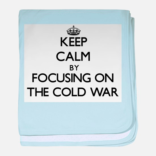 Keep Calm by focusing on The Cold War baby blanket