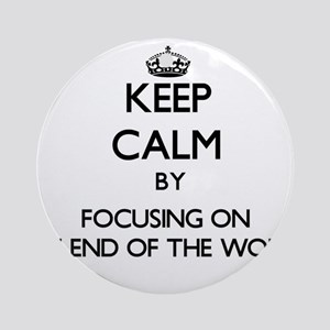 Keep Calm by focusing on The End Ornament (Round)