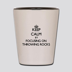 Keep Calm by focusing on Throwing Rocks Shot Glass