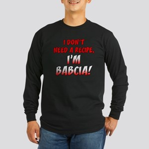 Don't Need A Recipe Babcia Long Sleeve T-Shirt
