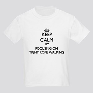 Keep Calm by focusing on Tight Rope Walkin T-Shirt