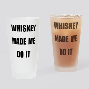 WHISKEY MADE ME DO IT Drinking Glass