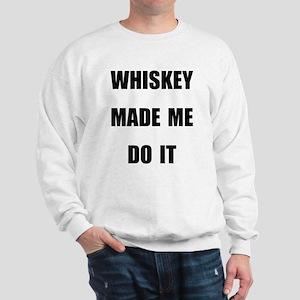 WHISKEY MADE ME DO IT Sweatshirt