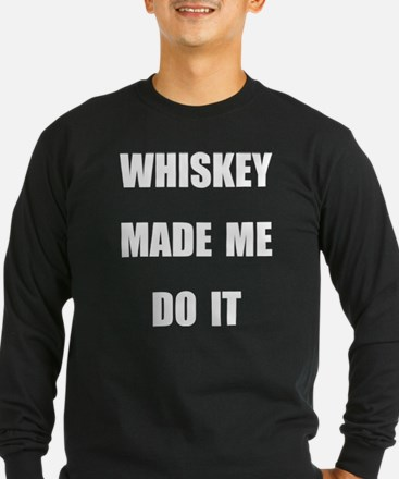 WHISKEY MADE ME DO IT Long Sleeve T-Shirt