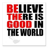 Believe there is good in the world Square Car Magnets