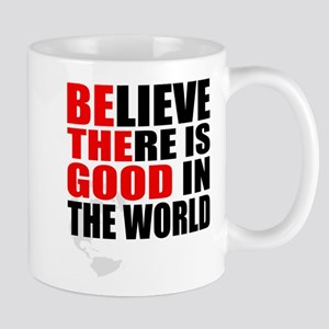 BE THE GOOD. BELIEVE THERE IS GOOD IN THE WORLD Mu