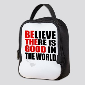 Be The Good. Believe There Is Neoprene Lunch Bag