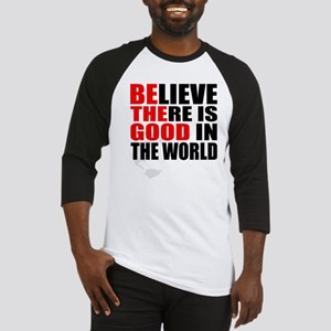 BE THE GOOD. BELIEVE THERE IS GOOD IN THE WORLD Ba
