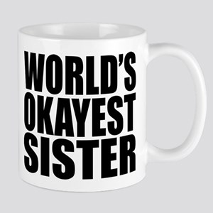 WORLD'S OKAYEST SISTER Mugs