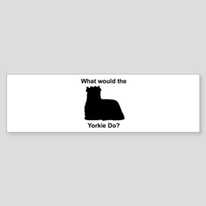 What would the Yorkie do Bumper Sticker