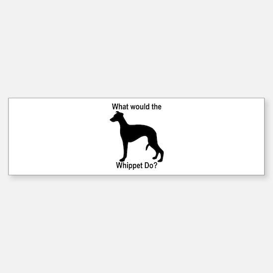 What would the Whippet do Bumper Bumper Bumper Sticker