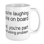 Laughing Or Part Of The Problem Large Mug