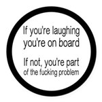Laughing Or Part Of The Problem Round Car Magnet